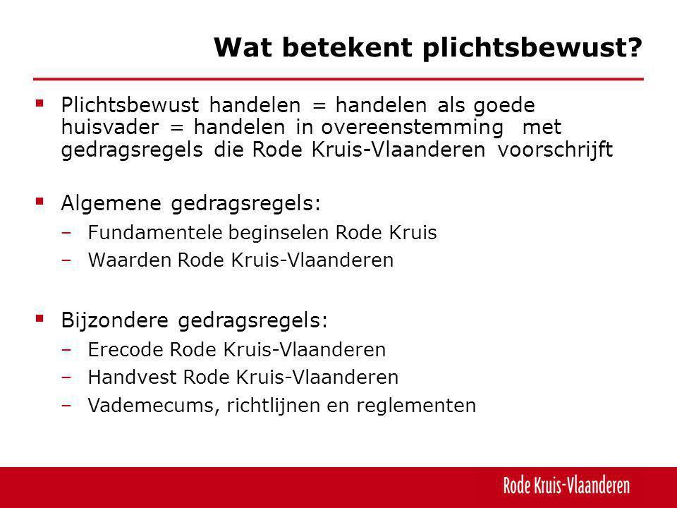  Plichtsbewust handelen = handelen als goede huisvader = handelen in overeenstemming met gedragsregels die Rode Kruis-Vlaanderen voorschrijft  Algem