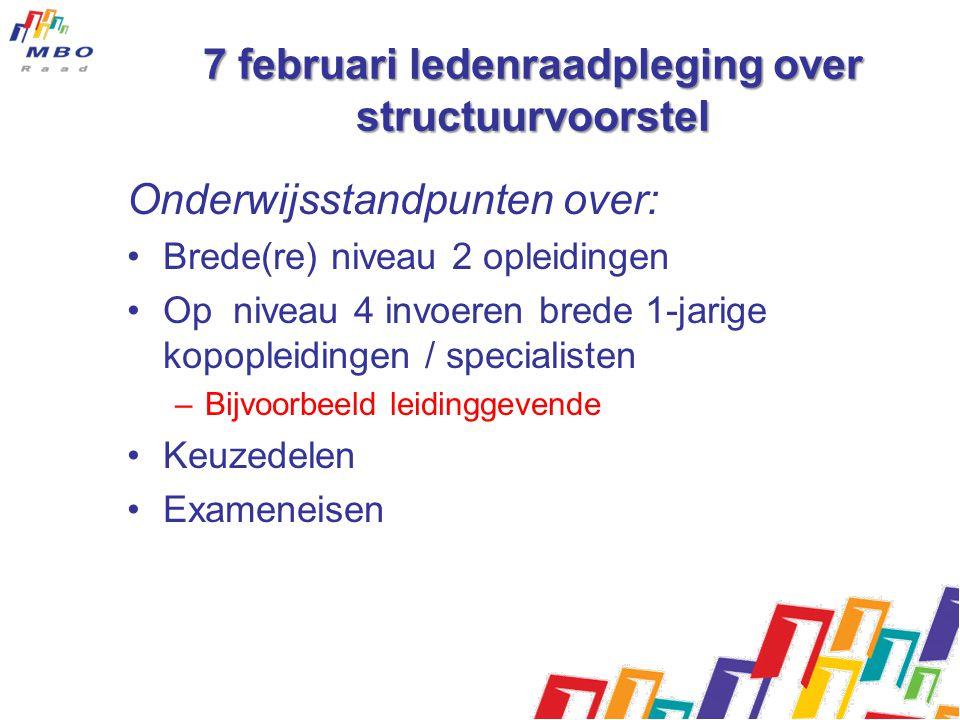 7 februari ledenraadpleging over structuurvoorstel Onderwijsstandpunten over: •Brede(re) niveau 2 opleidingen •Op niveau 4 invoeren brede 1-jarige kop