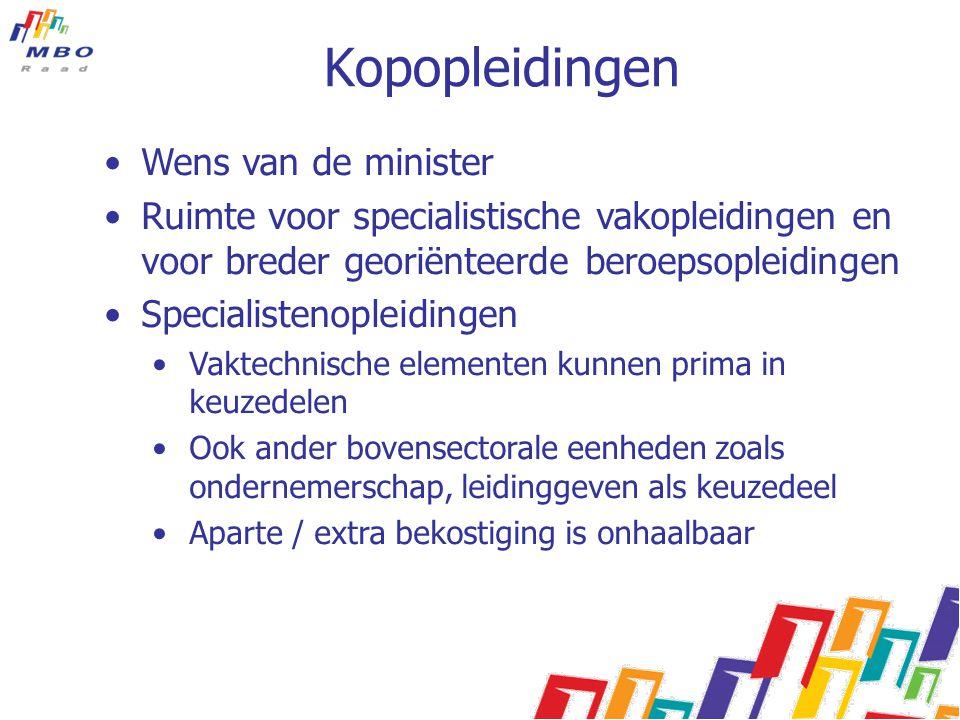 Kopopleidingen •Wens van de minister •Ruimte voor specialistische vakopleidingen en voor breder georiënteerde beroepsopleidingen •Specialistenopleidin