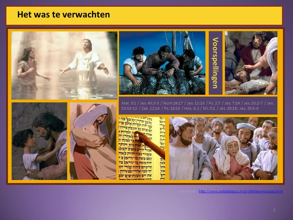 Het was te verwachten 6 Mal. 3:1 / Jes. 40:3-5 / Num 24:17 / Jes.