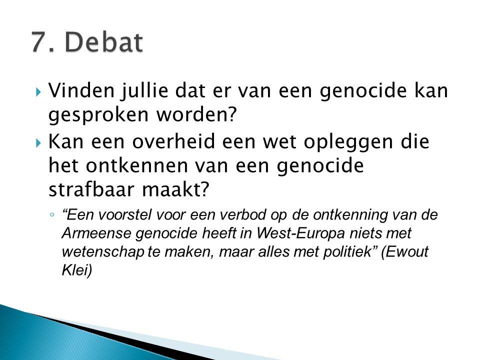  Vinden jullie dat er van een genocide kan gesproken worden?  Kan een overheid een wet opleggen die het ontkennen van een genocide strafbaar maakt?