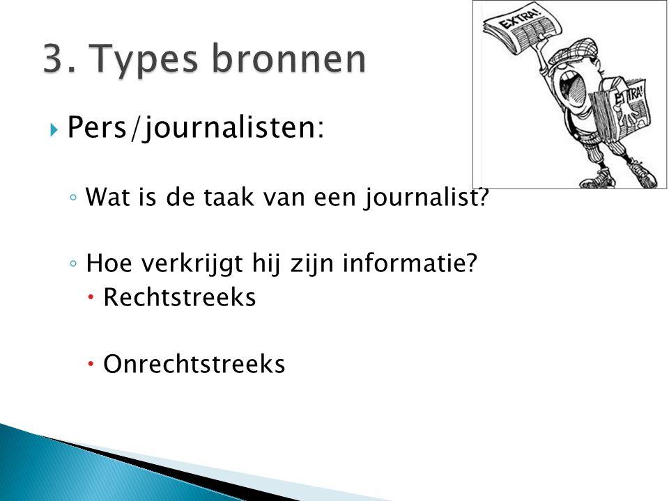  Pers/journalisten: ◦ Wat is de taak van een journalist? ◦ Hoe verkrijgt hij zijn informatie?  Rechtstreeks  Onrechtstreeks