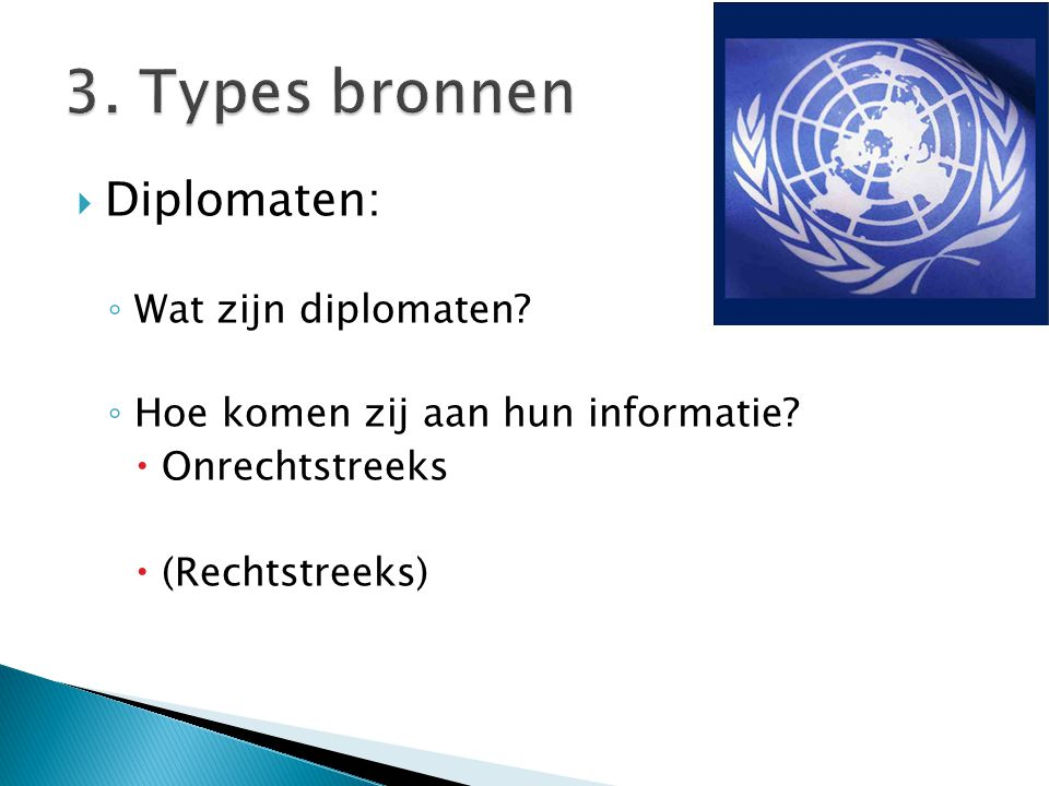  Diplomaten: ◦ Wat zijn diplomaten? ◦ Hoe komen zij aan hun informatie?  Onrechtstreeks  (Rechtstreeks)