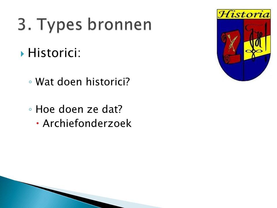  Historici: ◦ Wat doen historici? ◦ Hoe doen ze dat?  Archiefonderzoek