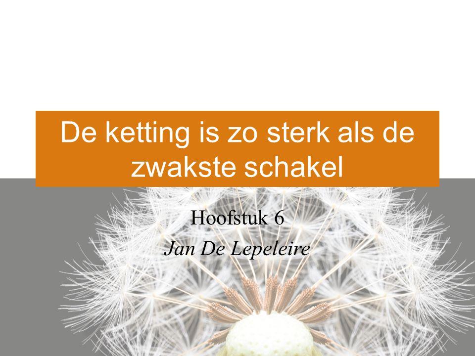 De ketting is zo sterk als de zwakste schakel Hoofstuk 6 Jan De Lepeleire
