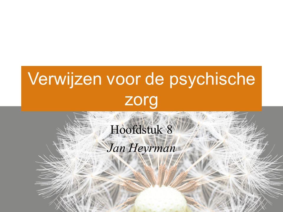 Verwijzen voor de psychische zorg Hoofdstuk 8 Jan Heyrman