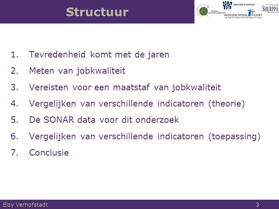 Elsy Verhofstadt 4 Vergelijking arbeids tevredenheid  Vergelijken Vlaamse jongeren (SONAR-data) met de Vlaamse werknemers van alle leeftijden (APS data):  APS data: samenvoeging van de bevragingen van 1998 en 2000, selectie werkenden  SONAR data: cohorte 1976, bevraagd op 23 jaar, informatie over eerste job  Identieke vragenbatterij naar arbeidstevredenheid: 12 afzonderlijke werkaspecten + globale beoordeling (telkens op een 5-puntenschaal)