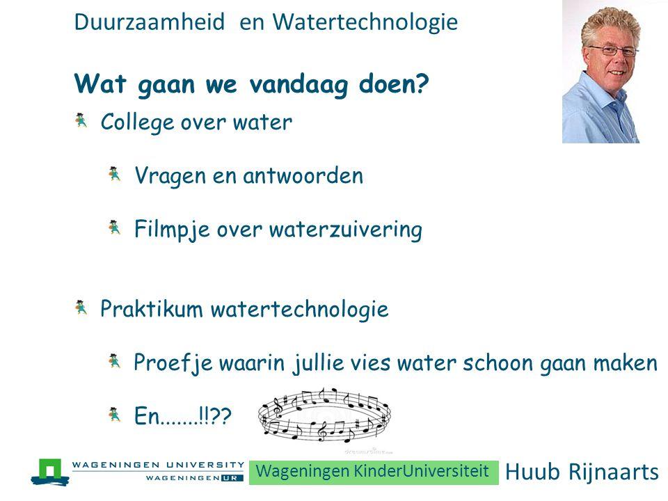 Duurzaamheid en Watertechnologie Wat gaan we vandaag doen? College over water Vragen en antwoorden Filmpje over waterzuivering Praktikum watertechnolo