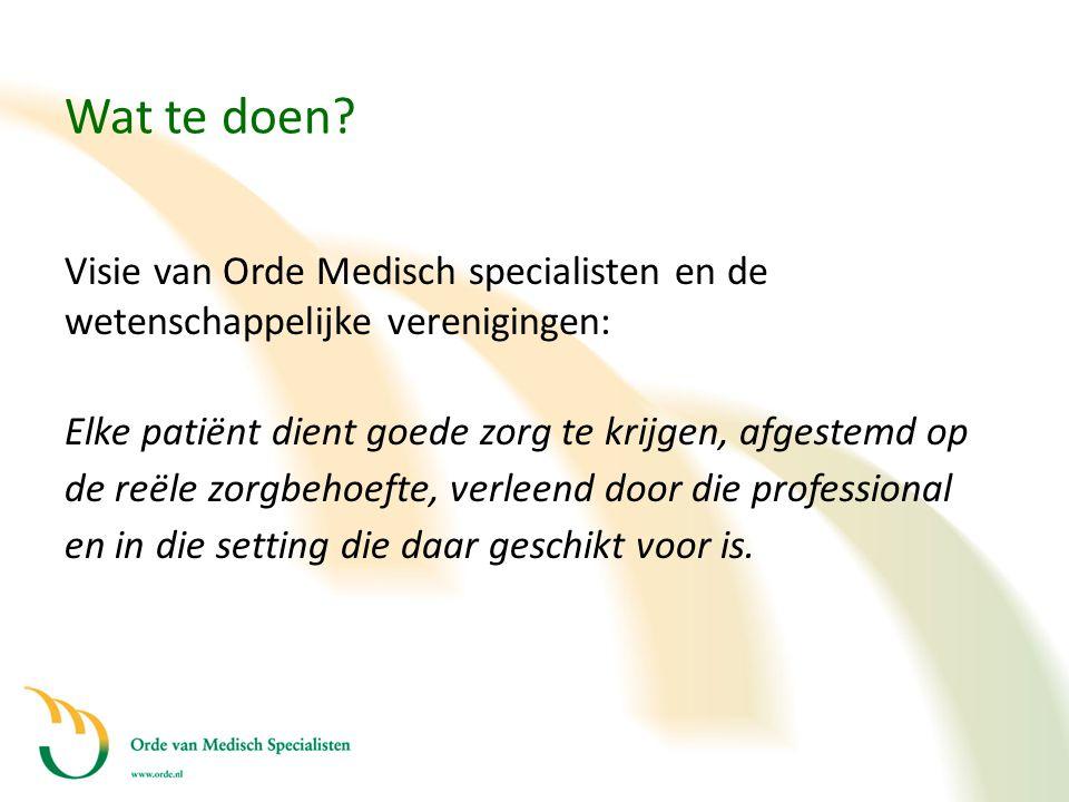 Wat te doen? Visie van Orde Medisch specialisten en de wetenschappelijke verenigingen: Elke patiënt dient goede zorg te krijgen, afgestemd op de reële