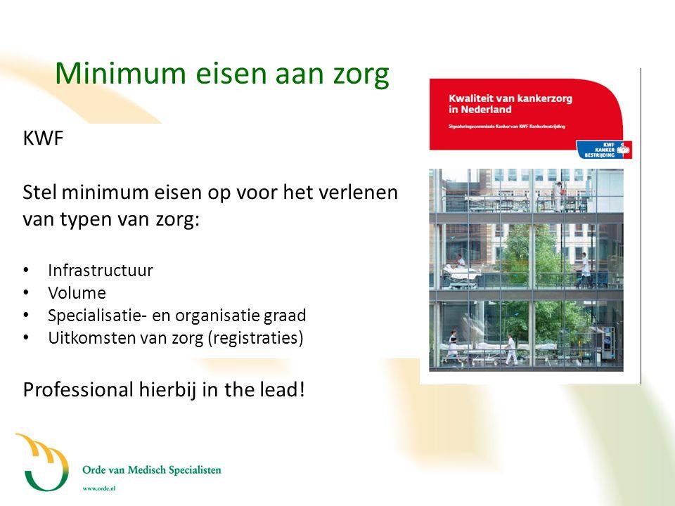 Minimum eisen aan zorg Deconcentratie/ spreiding KWF Stel minimum eisen op voor het verlenen van typen van zorg: • Infrastructuur • Volume • Specialis