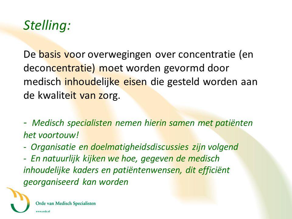 Stelling: De basis voor overwegingen over concentratie (en deconcentratie) moet worden gevormd door medisch inhoudelijke eisen die gesteld worden aan