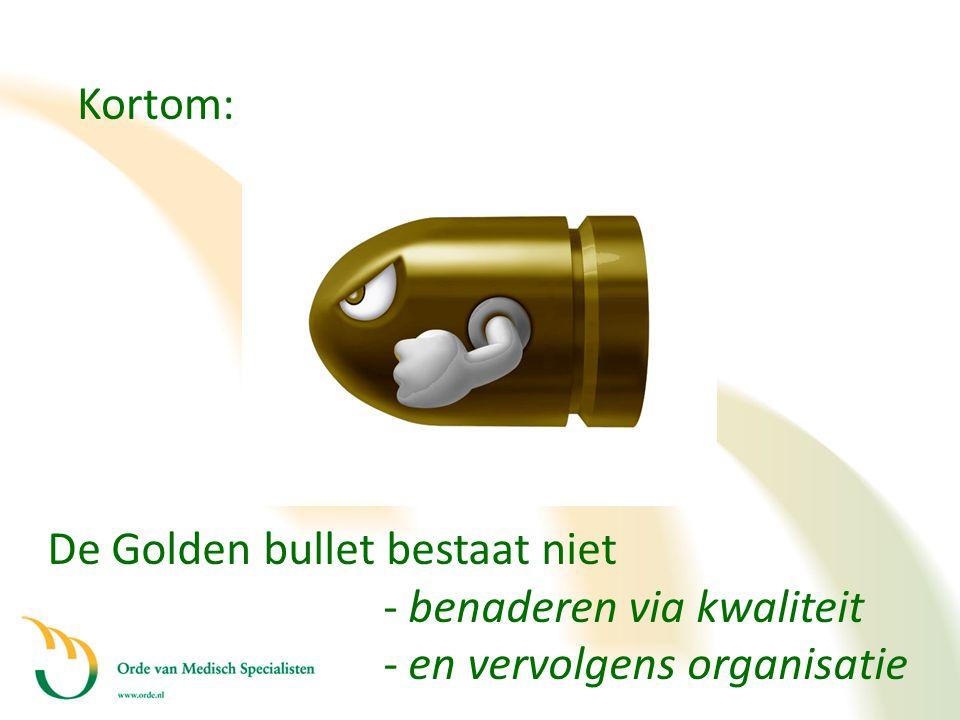 Kortom: De Golden bullet bestaat niet - benaderen via kwaliteit - en vervolgens organisatie
