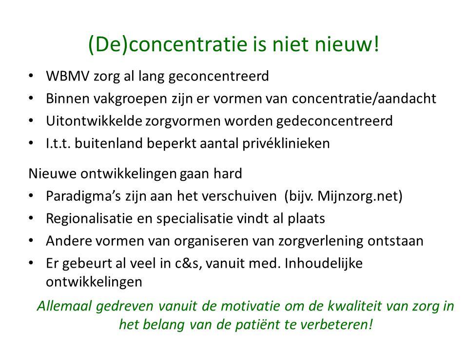 (De)concentratie is niet nieuw! • WBMV zorg al lang geconcentreerd • Binnen vakgroepen zijn er vormen van concentratie/aandacht • Uitontwikkelde zorgv