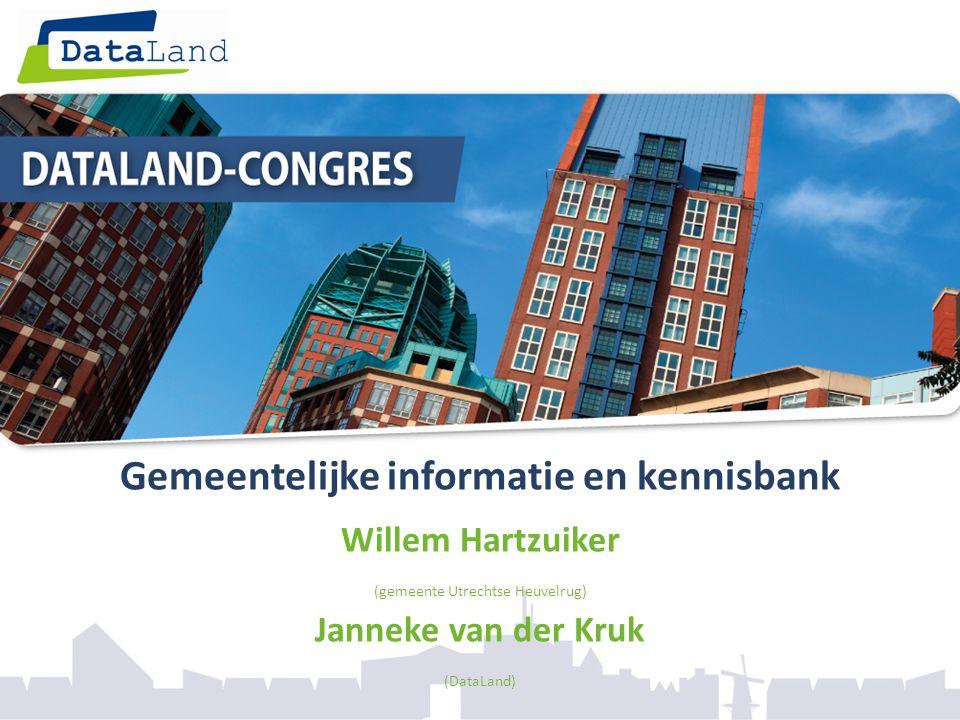 1 Gemeentelijke informatie en kennisbank Willem Hartzuiker (gemeente Utrechtse Heuvelrug) Janneke van der Kruk (DataLand)