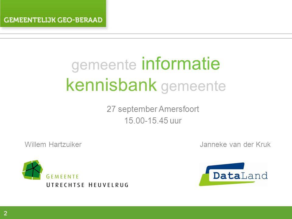 2 gemeente informatie kennisbank gemeente 27 september Amersfoort 15.00-15.45 uur Willem HartzuikerJanneke van der Kruk