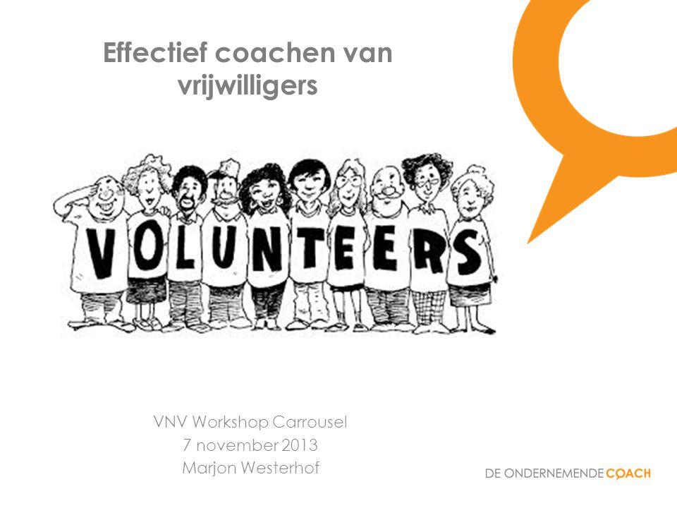 Effectief coachen van vrijwilligers VNV Workshop Carrousel 7 november 2013 Marjon Westerhof