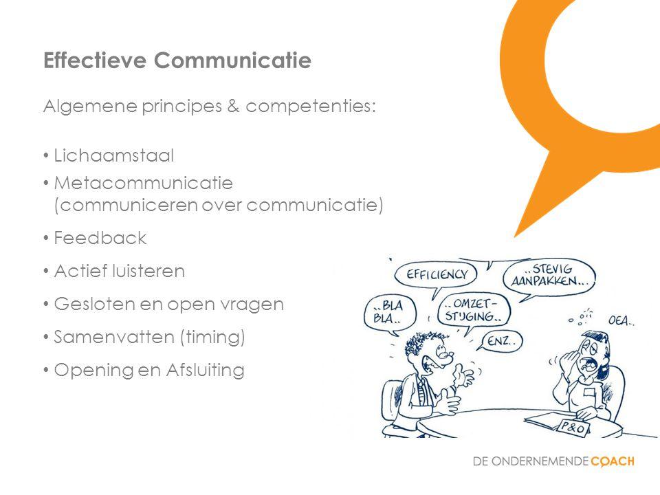 Algemene principes & competenties: • Lichaamstaal • Metacommunicatie (communiceren over communicatie) • Feedback • Actief luisteren • Gesloten en open