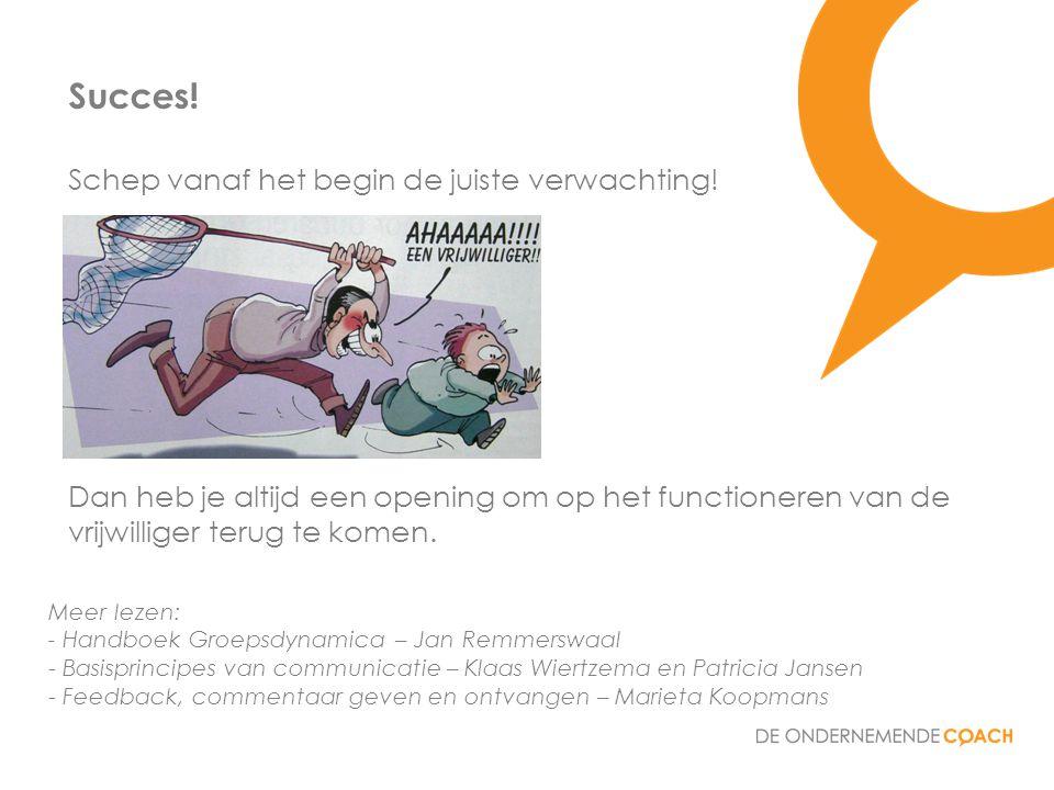 Meer lezen: - Handboek Groepsdynamica – Jan Remmerswaal - Basisprincipes van communicatie – Klaas Wiertzema en Patricia Jansen - Feedback, commentaar