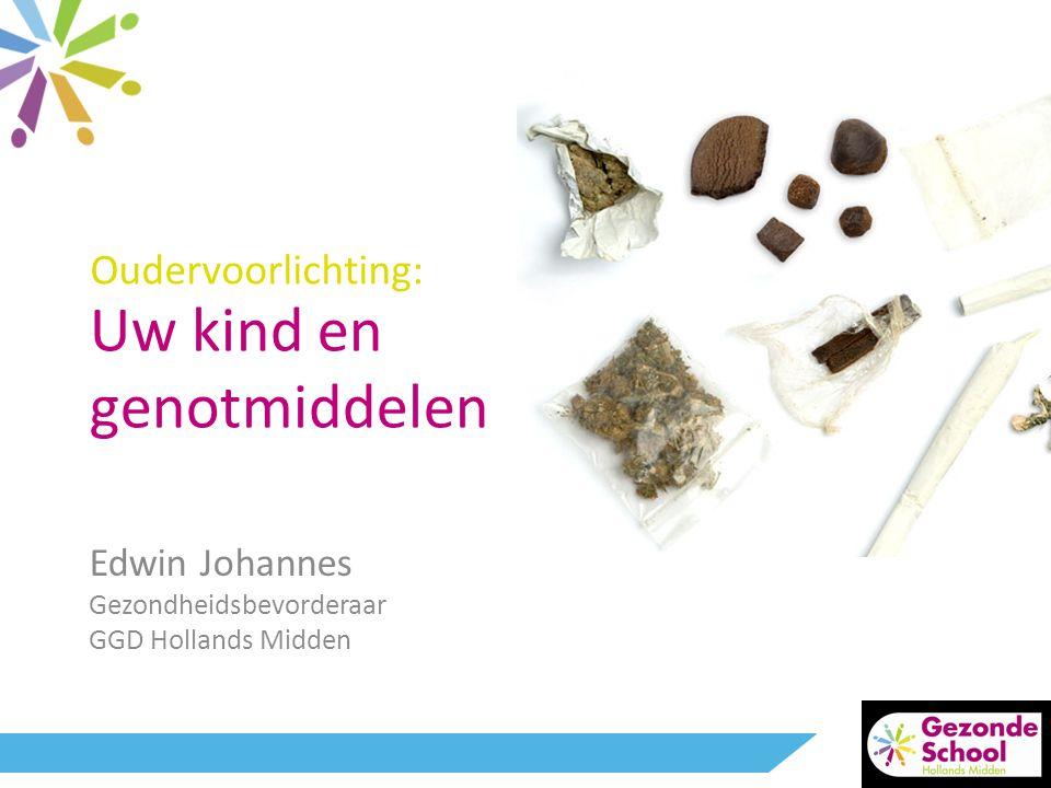 Oudervoorlichting: Edwin Johannes Gezondheidsbevorderaar GGD Hollands Midden Uw kind en genotmiddelen