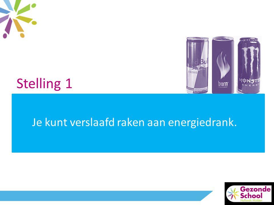 Stelling 1 Je kunt verslaafd raken aan energiedrank.