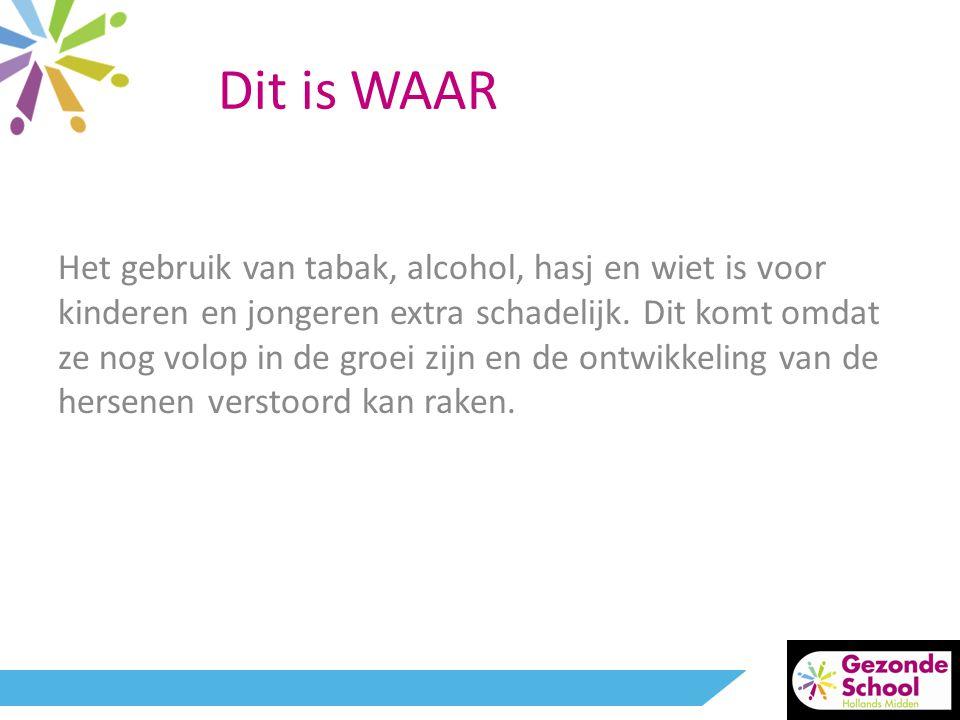 Dit is WAAR Het gebruik van tabak, alcohol, hasj en wiet is voor kinderen en jongeren extra schadelijk. Dit komt omdat ze nog volop in de groei zijn e