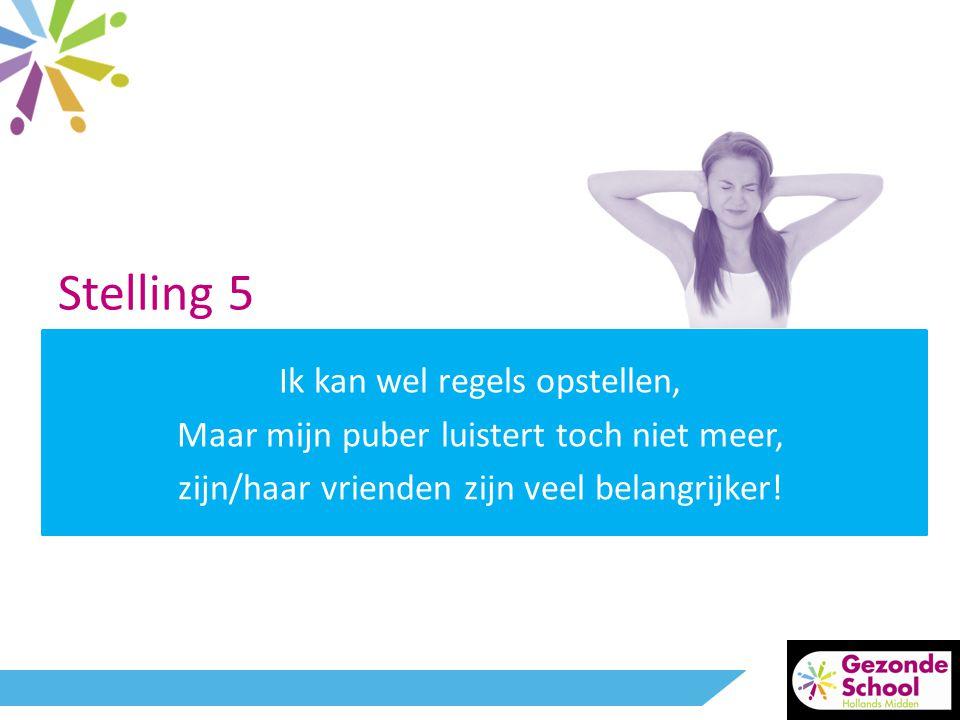 Stelling 5 Ik kan wel regels opstellen, Maar mijn puber luistert toch niet meer, zijn/haar vrienden zijn veel belangrijker!