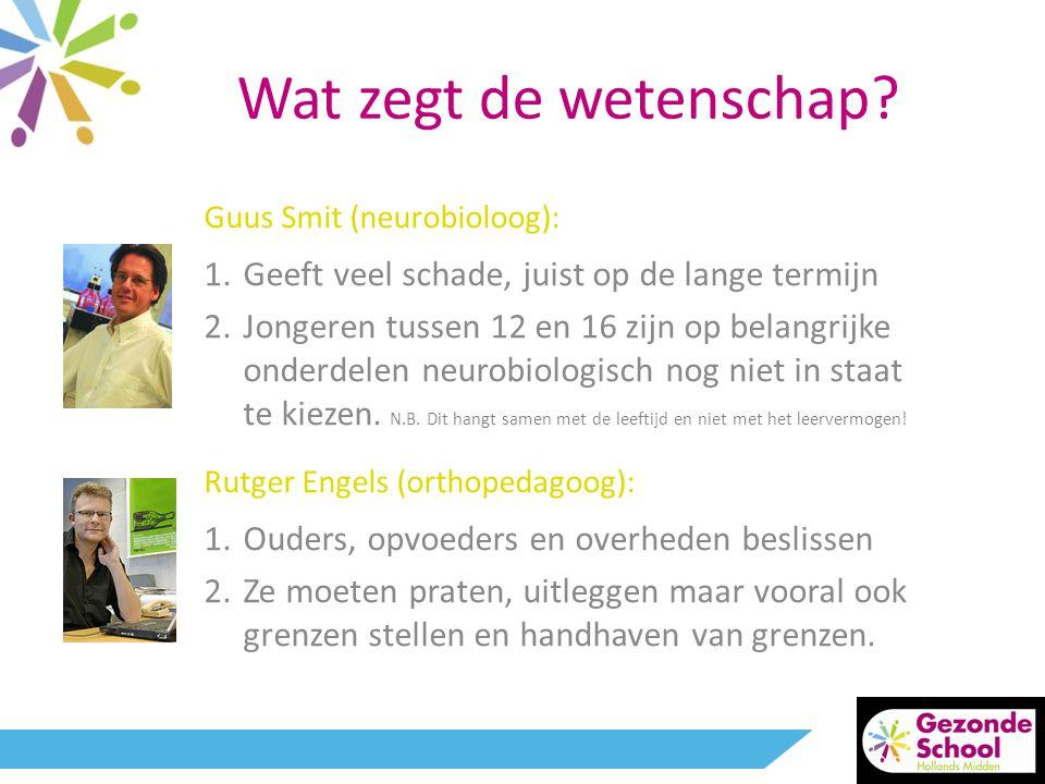 Wat zegt de wetenschap? Guus Smit (neurobioloog): 1.Geeft veel schade, juist op de lange termijn 2.Jongeren tussen 12 en 16 zijn op belangrijke onderd