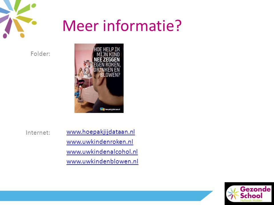 Meer informatie? Folder: Internet: www.hoepakjijdataan.nl www.uwkindenroken.nl www.uwkindenalcohol.nl www.uwkindenblowen.nl