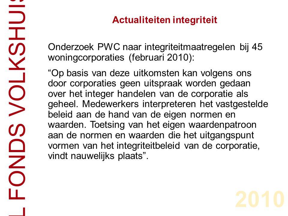 CENTRAAL FONDS VOLKSHUISVESTING Onderzoek PWC naar integriteitmaatregelen bij 45 woningcorporaties (februari 2010): Op basis van deze uitkomsten kan volgens ons door corporaties geen uitspraak worden gedaan over het integer handelen van de corporatie als geheel.