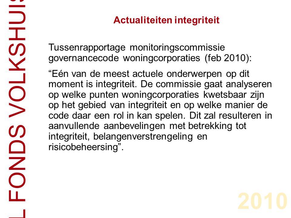 CENTRAAL FONDS VOLKSHUISVESTING Tussenrapportage monitoringscommissie governancecode woningcorporaties (feb 2010): Eén van de meest actuele onderwerpen op dit moment is integriteit.