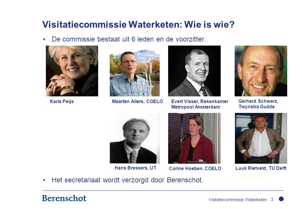 Visitatiecommissie Waterketen: Wie is wie? •De commissie bestaat uit 6 leden en de voorzitter. •Het secretariaat wordt verzorgd door Berenschot. 3 Kar