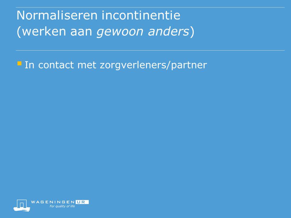 Normaliseren incontinentie (werken aan gewoon anders)  In contact met zorgverleners/partner