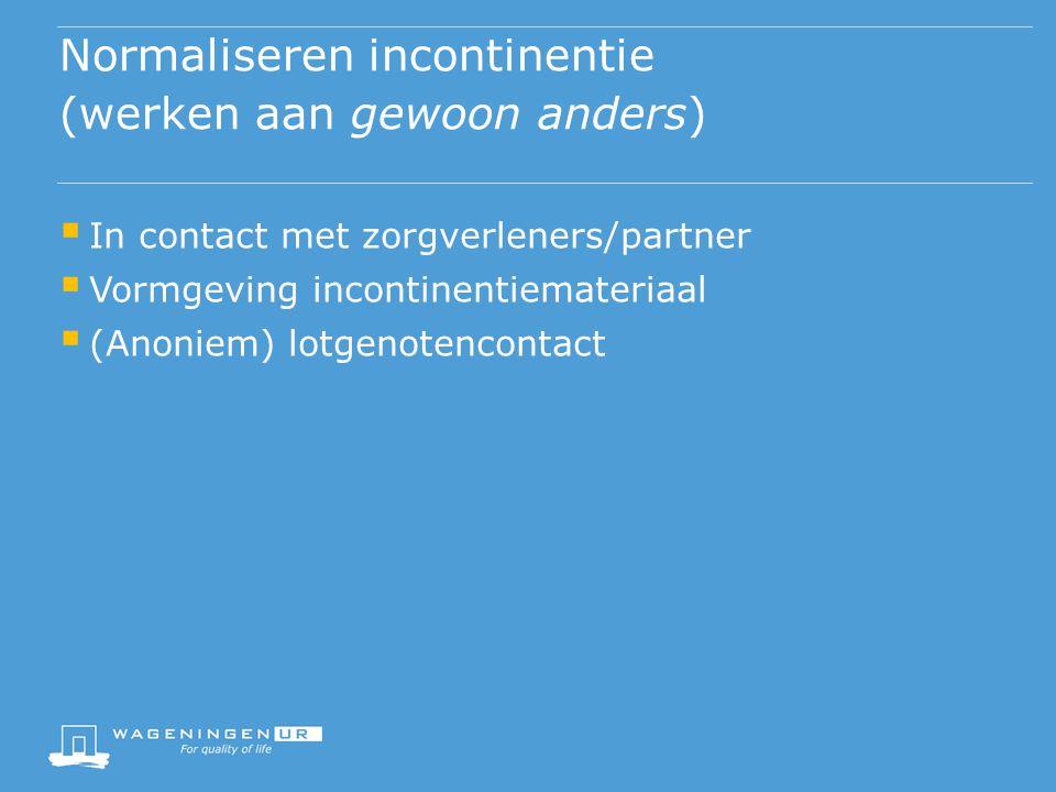 Normaliseren incontinentie (werken aan gewoon anders)  In contact met zorgverleners/partner  Vormgeving incontinentiemateriaal  (Anoniem) lotgenotencontact