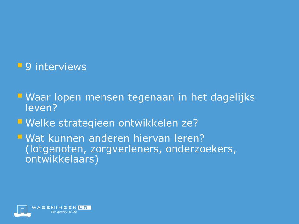  9 interviews  Waar lopen mensen tegenaan in het dagelijks leven.