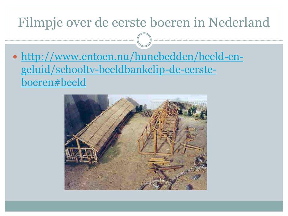 Filmpje over de eerste boeren in Nederland  http://www.entoen.nu/hunebedden/beeld-en- geluid/schooltv-beeldbankclip-de-eerste- boeren#beeld http://ww