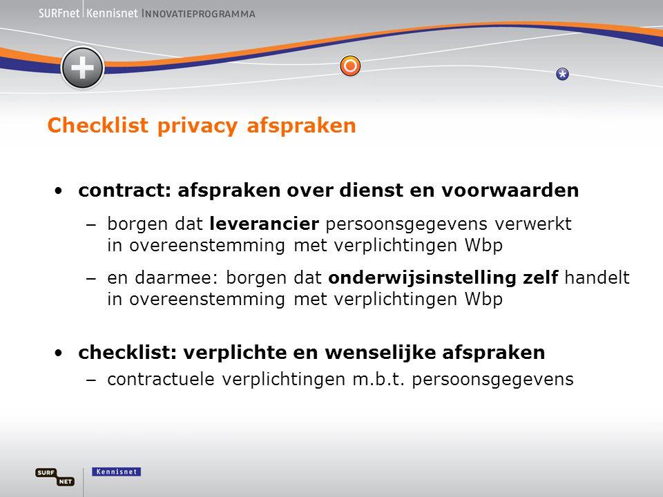 Checklist privacy afspraken •contract: afspraken over dienst en voorwaarden – borgen dat leverancier persoonsgegevens verwerkt in overeenstemming met