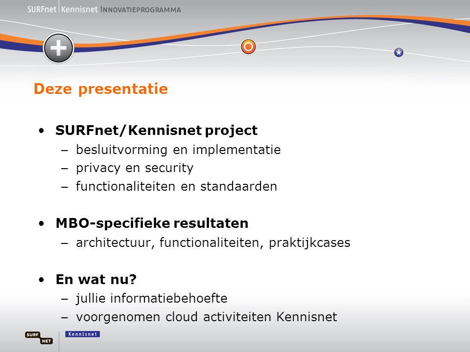 Deze presentatie •SURFnet/Kennisnet project – besluitvorming en implementatie – privacy en security – functionaliteiten en standaarden •MBO-specifieke resultaten – architectuur, functionaliteiten, praktijkcases •En wat nu.