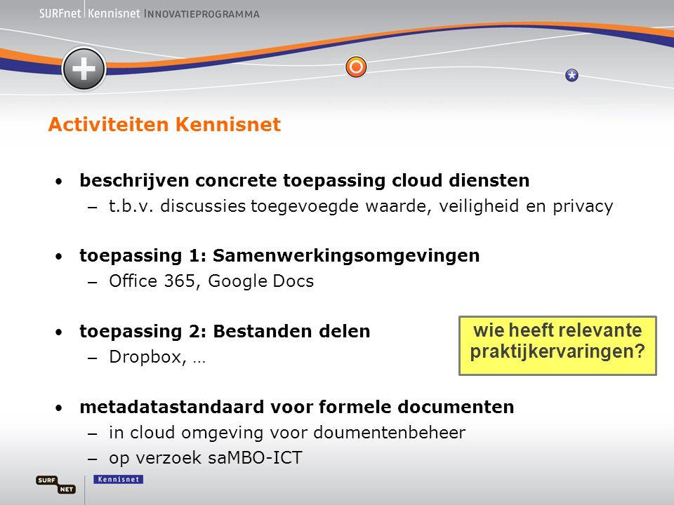Activiteiten Kennisnet •beschrijven concrete toepassing cloud diensten – t.b.v. discussies toegevoegde waarde, veiligheid en privacy •toepassing 1: Sa