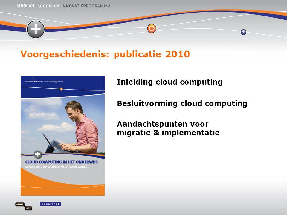 Voorgeschiedenis: publicatie 2010 Inleiding cloud computing Besluitvorming cloud computing Aandachtspunten voor migratie & implementatie