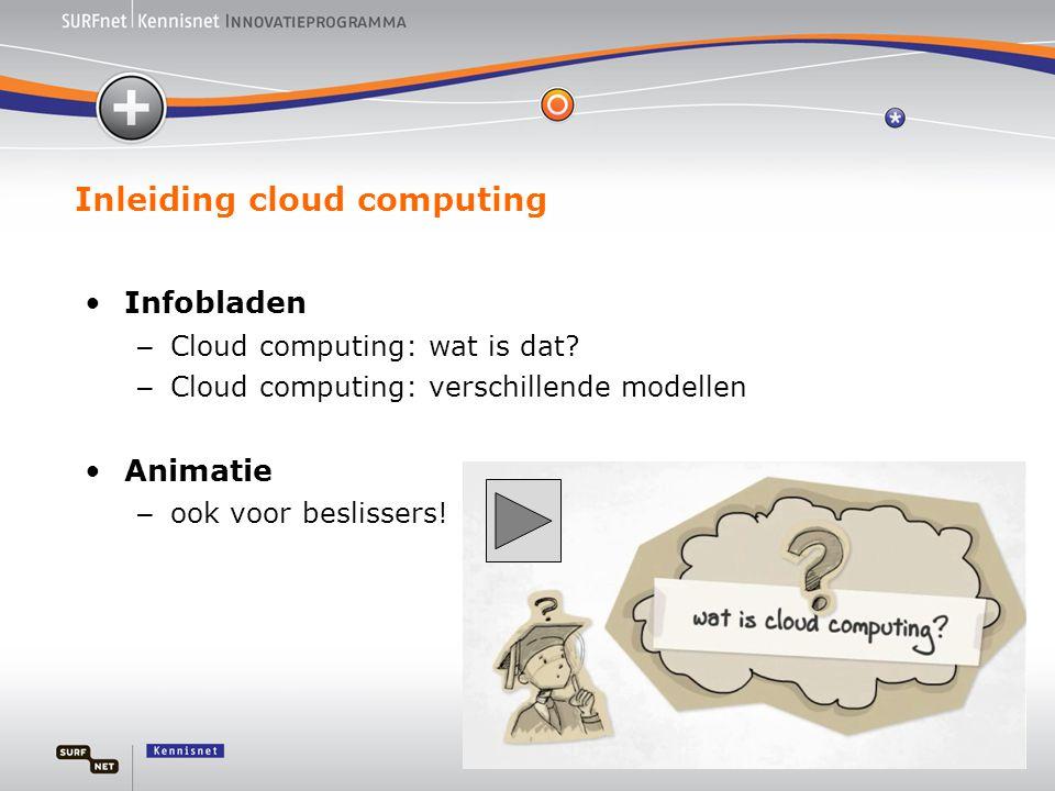 Inleiding cloud computing •Infobladen – Cloud computing: wat is dat? – Cloud computing: verschillende modellen •Animatie – ook voor beslissers!