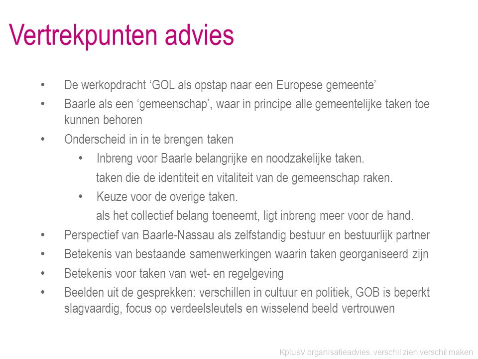 KplusV organisatieadvies, verschil zien verschil maken Vertrekpunten advies • De werkopdracht 'GOL als opstap naar een Europese gemeente' • Baarle als