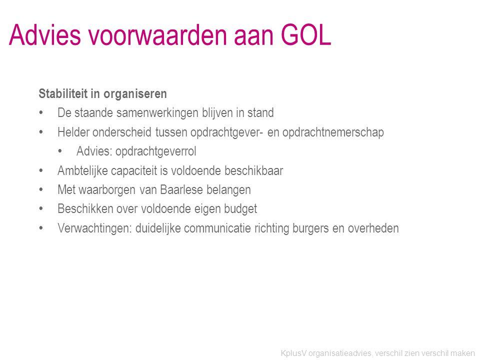 KplusV organisatieadvies, verschil zien verschil maken Advies voorwaarden aan GOL Stabiliteit in organiseren • De staande samenwerkingen blijven in st