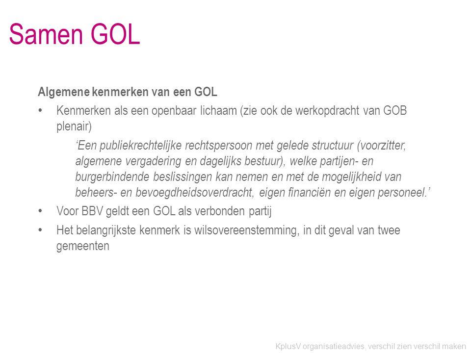 KplusV organisatieadvies, verschil zien verschil maken Samen GOL Algemene kenmerken van een GOL • Kenmerken als een openbaar lichaam (zie ook de werko