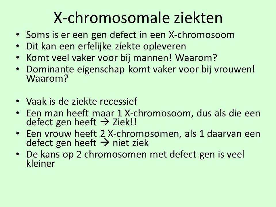 X-chromosomale ziekten • Soms is er een gen defect in een X-chromosoom • Dit kan een erfelijke ziekte opleveren • Komt veel vaker voor bij mannen! Waa