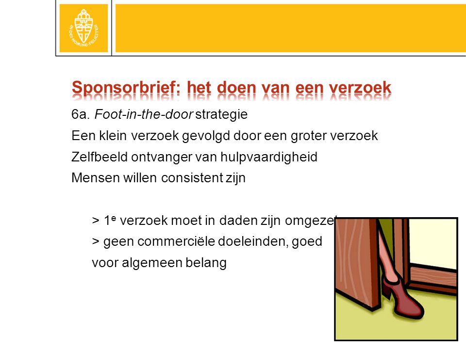 6a. Foot-in-the-door strategie Een klein verzoek gevolgd door een groter verzoek Zelfbeeld ontvanger van hulpvaardigheid Mensen willen consistent zijn