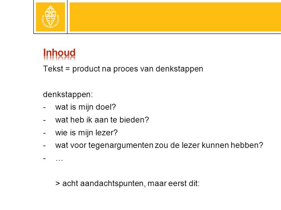 Tekst = product na proces van denkstappen denkstappen: -wat is mijn doel.