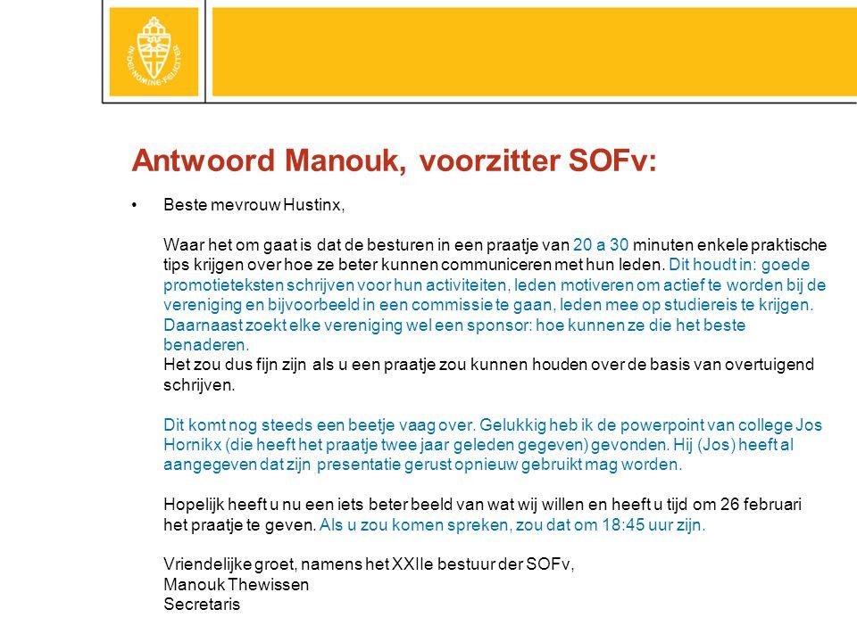 Antwoord Manouk, voorzitter SOFv: •Beste mevrouw Hustinx, Waar het om gaat is dat de besturen in een praatje van 20 a 30 minuten enkele praktische tips krijgen over hoe ze beter kunnen communiceren met hun leden.