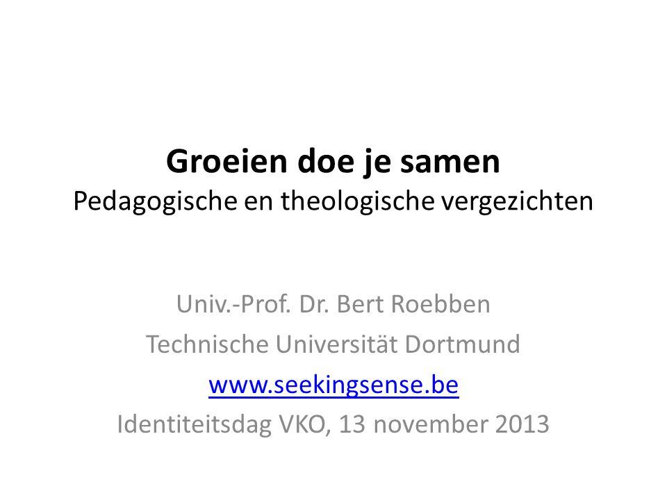 Groeien doe je samen Pedagogische en theologische vergezichten Univ.-Prof.