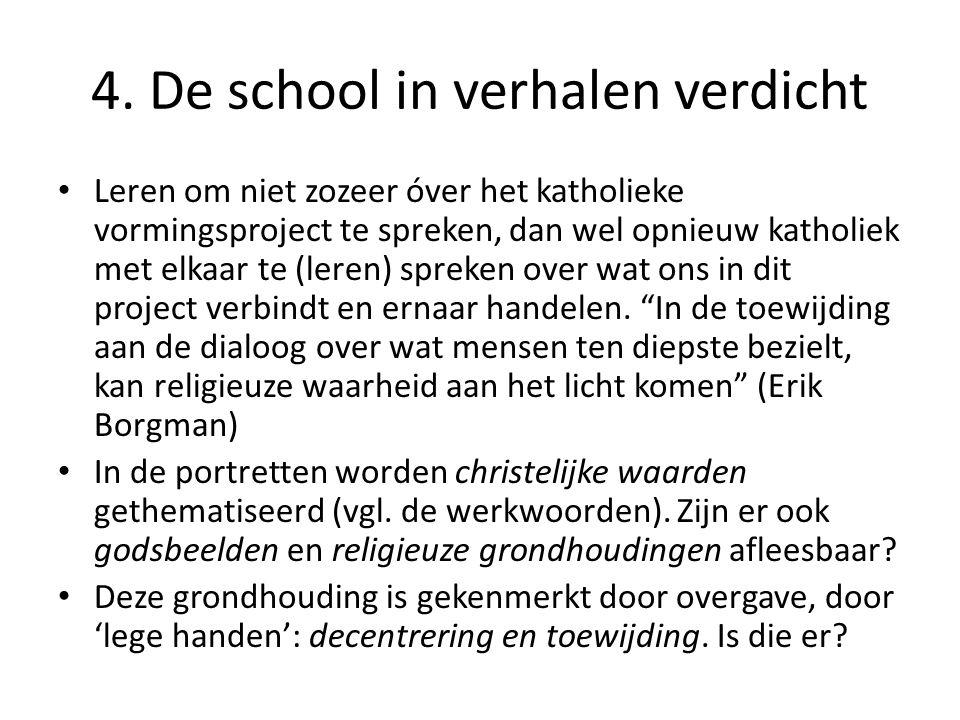 4. De school in verhalen verdicht • Leren om niet zozeer óver het katholieke vormingsproject te spreken, dan wel opnieuw katholiek met elkaar te (lere