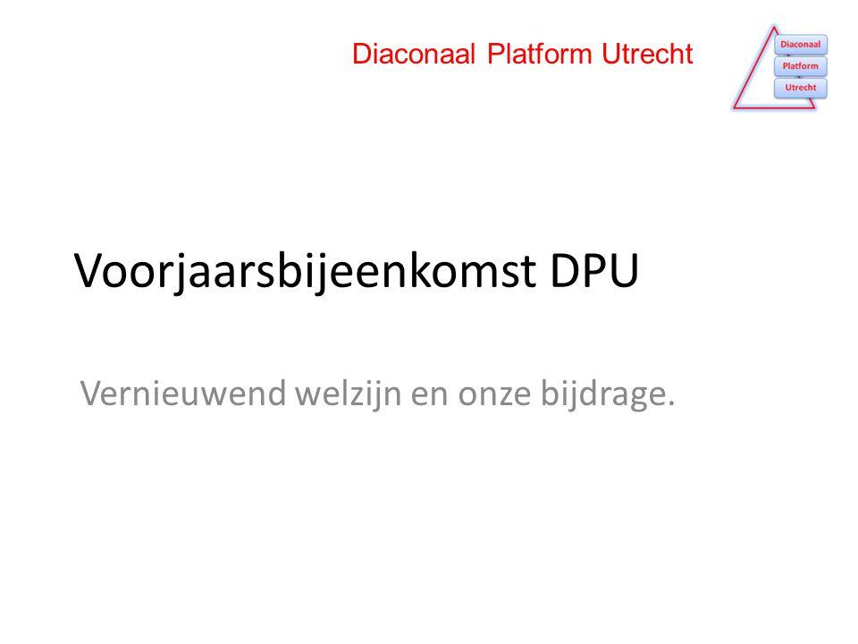 Voorjaarsbijeenkomst DPU Vernieuwend welzijn en onze bijdrage. Diaconaal Platform Utrecht